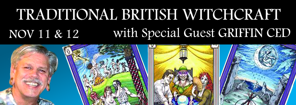 Traditional British Witchcraft with Special Guest Griffin Ced Nov 11 & 12 2016