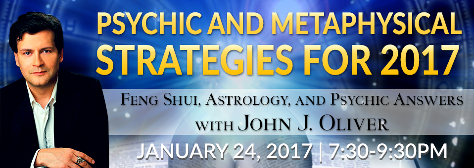 John J Oliver Psychic and Metaphysical Strategies for 2017 Feng Shui Astrology
