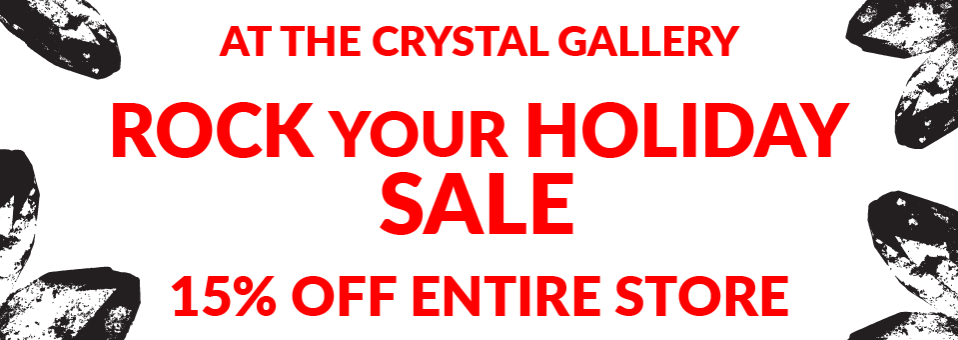 Rock Your Holiday - 15% OFF ENTIRE STORE, Only at the Crystal Gallery