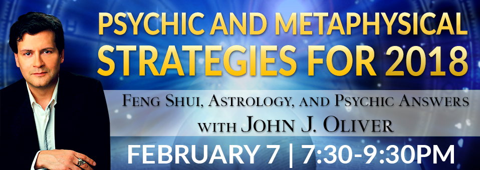 Psychic, Metaphysical and Feng Shui Strategies for 2018 with John J Oliver