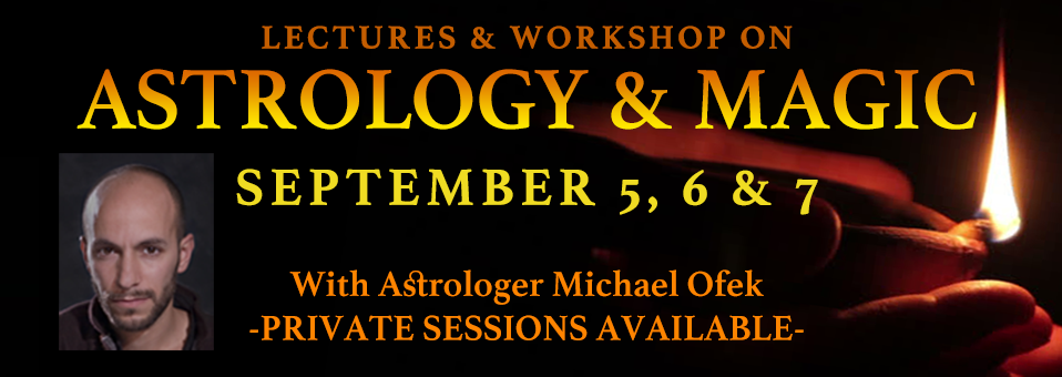 Lectures & Workshop on Astrology & Magic September 5, 6 & 7 with Astrologer Michael Ofek; Private sessions available