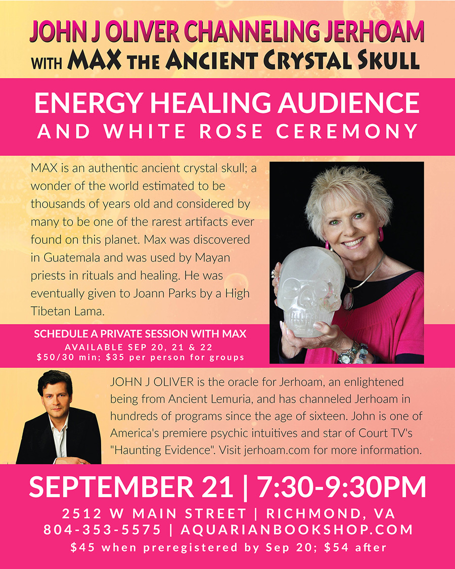 John J Oliver Channeling Jerhoam with Max the Ancient Crystal Skull | Energy Healing Audience and White Rose Ceremony September 21 | 7:30-9:30PM