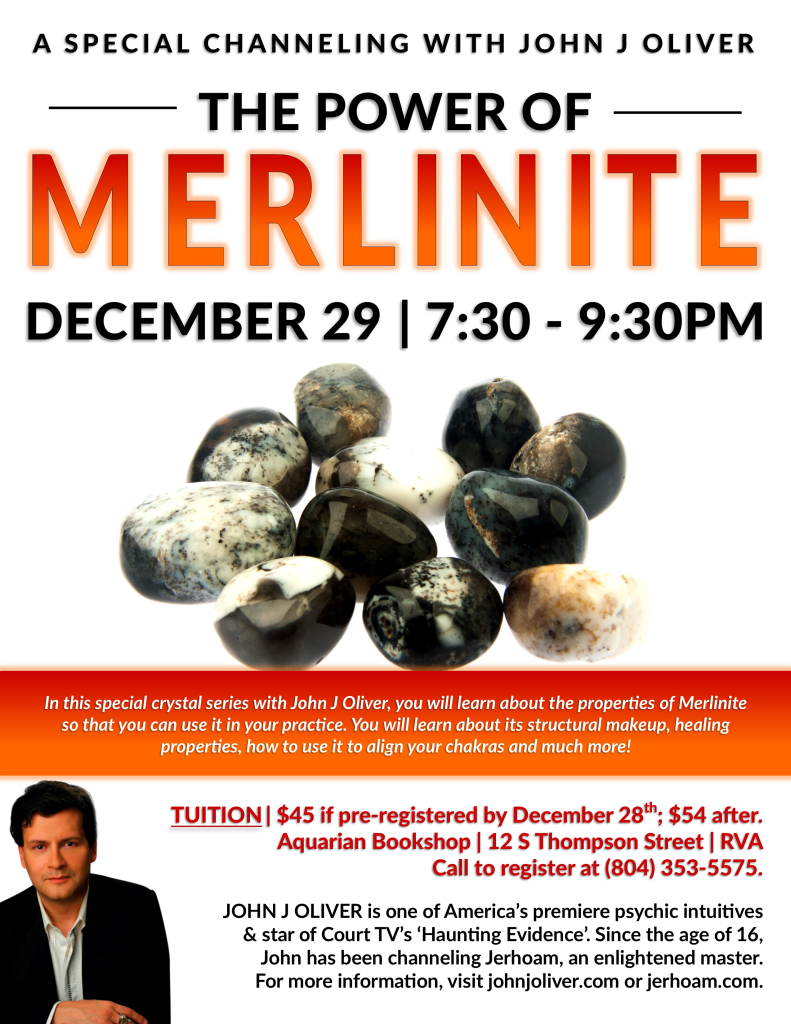 A Special Channeling with John J Oliver: The Power of Merlinite | December 29 | 7:30-9:30pm