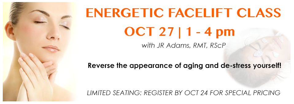Energetic Facelift Class | Oct 27, 1-4pm with JR Adams, RMT | Reverse the appearance of aging and de-stress yourself! Limited seating: Register by Oct 24 for special pricing.