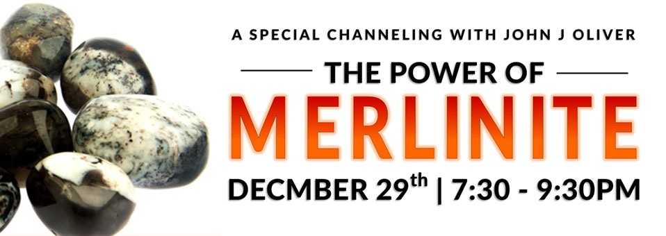 A Special Channeling with John J Oliver | The Power of Merlinite | December 29, 7:30-9:30pm