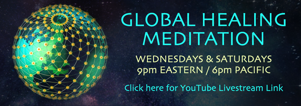Global Healing Meditation | Wednesdays and Saturdays 9pm Eastern 6pm Pacific Click here for YouTube Livestream link