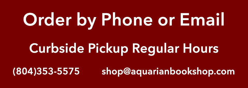 Order by Phone or Email - Curbside Pickup Regular Hours - 804-353-5575 - shop@aquarianbookshop.com