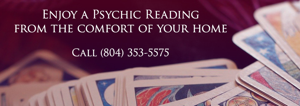Enjoy a Psychic Reading from the comfort of your home Call (804) 353-5575