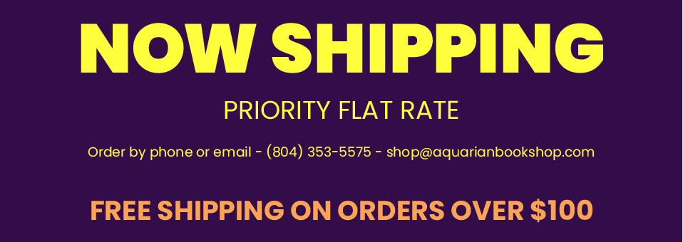 Now Shipping Priority Flat Rate | Order by phone or email (804) 353-5575 shop@aquarianbookshop.com | Free Shipping on orders over $100