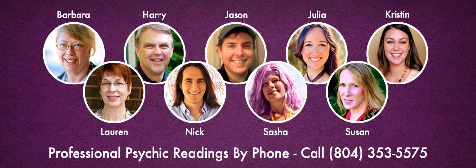 Barbara, Harry, Jason, Julia, Kristin, Lauren, Nick, Sasha and Susan: Professional Psychic Readings by Phone - Call 804-353-5575 to schedule