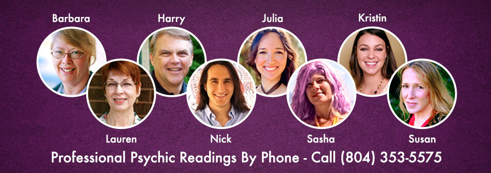 Psychic readers Barbara, Harry, Julia, Kristin, Lauren, Nick, Sasha, and Susan | Professional Psychic Readings by phone - Call 804-353-5575 to schedule