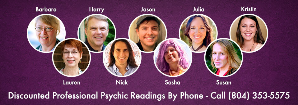 Barbara, Harry, Jason, Julia, Kristin, Lauren, Nick, Sasha & Susan - Discounted Professional Psychic Readings By Phone - Call 804-353-5575 to schedule