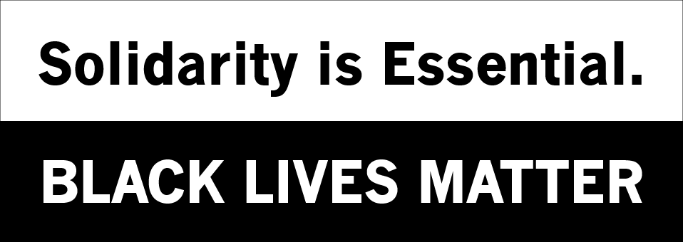 Solidarity is Essential. Black Lives Matter