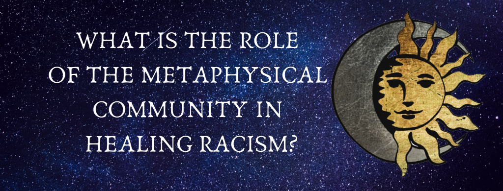 What is the role of the Metaphysical Community in healing racism?