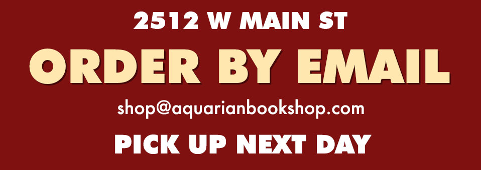 2512 W Main St Order by Email shop@aquarianbookshop.com Pick up next day