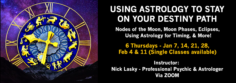Using Astrology to Stay on your Destiny Path | Nodes of the Moon, Moon Phases, Eclipses, Using Astrology for Timing, and More! | Six Thursdays: January 7, 14, 21, 28, February 4 & 11 | Single classes available | Instructor: Nick Lasky - Professional Psychic & Astrologer via ZOOM