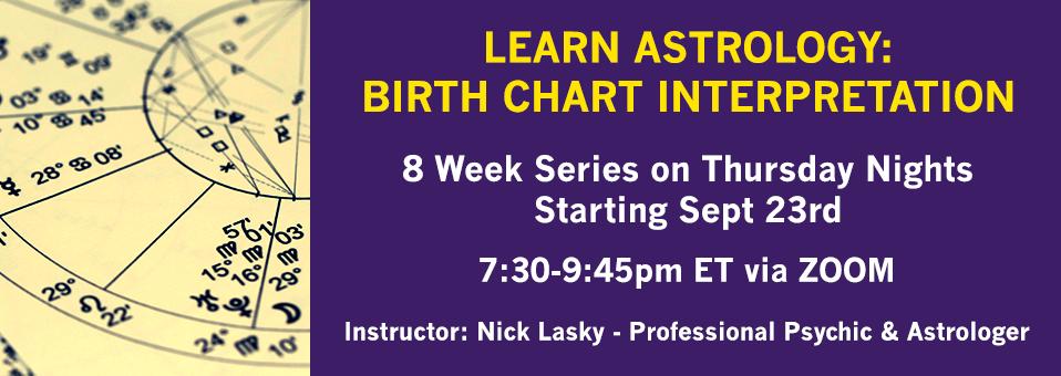 Learn Astrology: Birth Chart Interpretation | 8 Week Series on Thursday Nights Starting Sept 23, 7:30-9:45pm ET via Zoom | Instructor: Nick Lasky - Professional Psychic & Astrologer